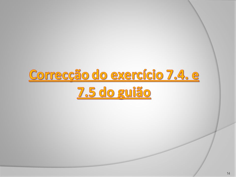 Correcção do exercício 7.4. e 7.5 do guião