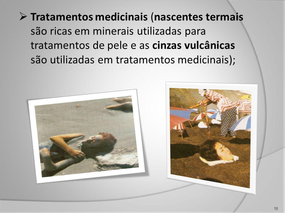 Tratamentos medicinais (nascentes termais são ricas em minerais utilizadas para tratamentos de pele e as cinzas vulcânicas são utilizadas em tratamentos medicinais);