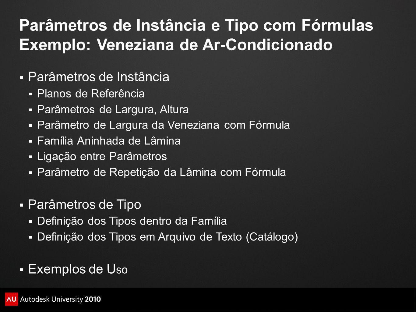 10/19/10 Parâmetros de Instância e Tipo com Fórmulas Exemplo: Veneziana de Ar-Condicionado. Parâmetros de Instância.