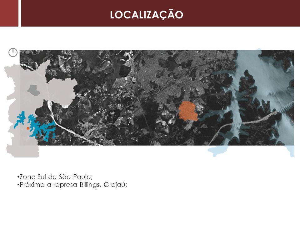 LOCALIZAÇÃO Zona Sul de São Paulo; Próximo a represa Billings, Grajaú;