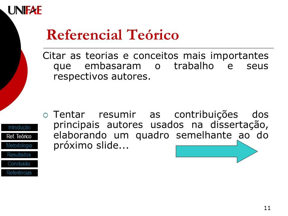 Referencial Teórico Citar as teorias e conceitos mais importantes que embasaram o trabalho e seus respectivos autores.