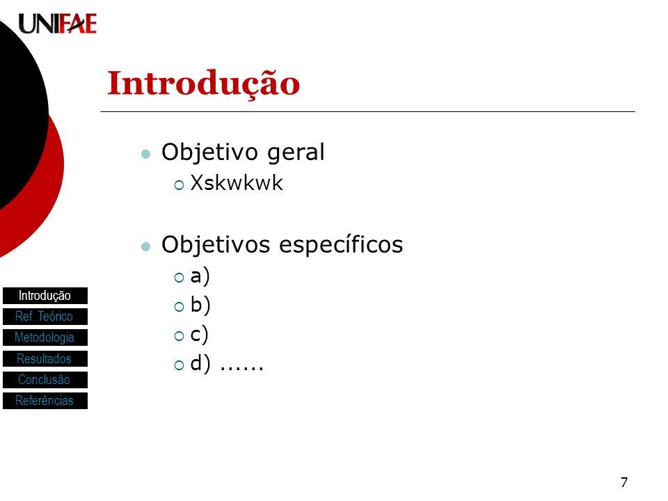 Introdução Objetivo geral Objetivos específicos Xskwkwk a) b) c)