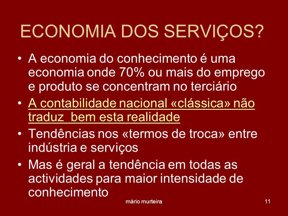 ECONOMIA DOS SERVIÇOS A economia do conhecimento é uma economia onde 70% ou mais do emprego e produto se concentram no terciário.