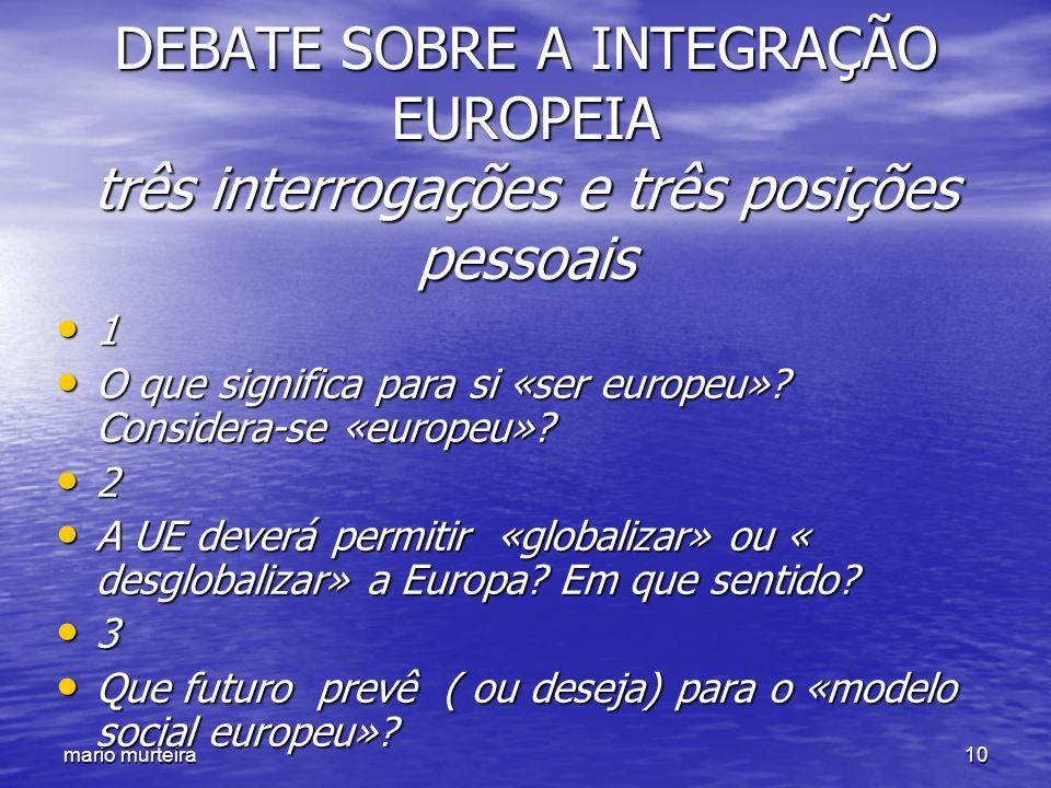 DEBATE SOBRE A INTEGRAÇÃO EUROPEIA três interrogações e três posições pessoais