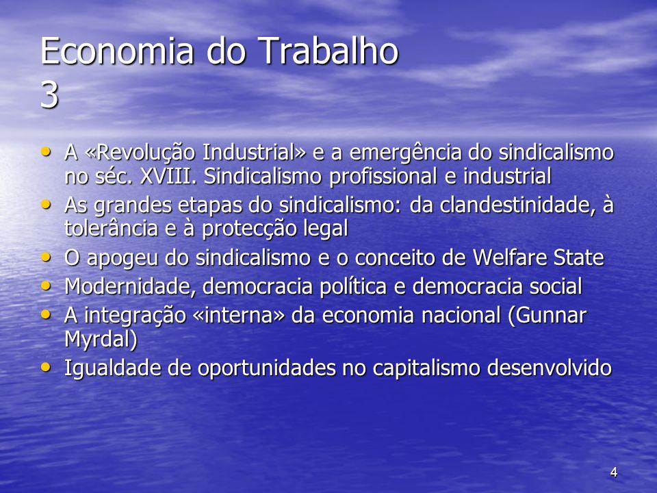 Economia do Trabalho 3 A «Revolução Industrial» e a emergência do sindicalismo no séc. XVIII. Sindicalismo profissional e industrial.