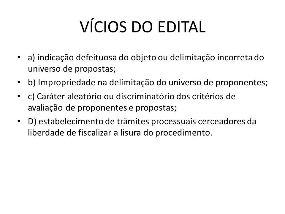 VÍCIOS DO EDITAL a) indicação defeituosa do objeto ou delimitação incorreta do universo de propostas;