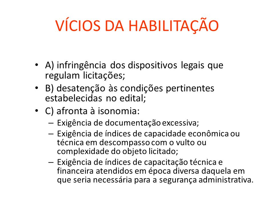 VÍCIOS DA HABILITAÇÃOA) infringência dos dispositivos legais que regulam licitações; B) desatenção às condições pertinentes estabelecidas no edital;