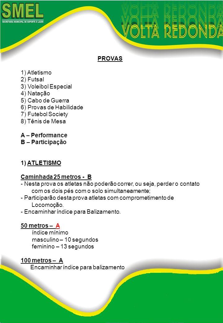 PROVAS1) Atletismo. 2) Futsal. 3) Voleibol Especial. 4) Natação. 5) Cabo de Guerra. 6) Provas de Habilidade.
