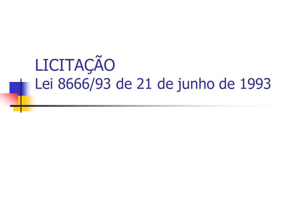 LICITAÇÃO Lei 8666/93 de 21 de junho de 1993