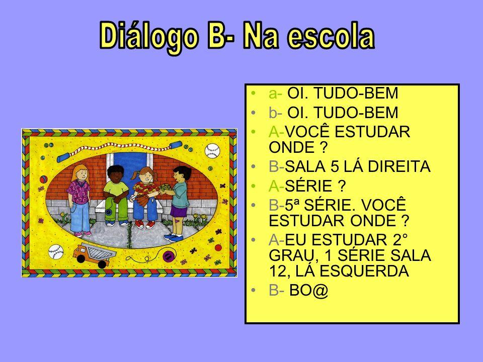Diálogo B- Na escola a- OI. TUDO-BEM b- OI. TUDO-BEM