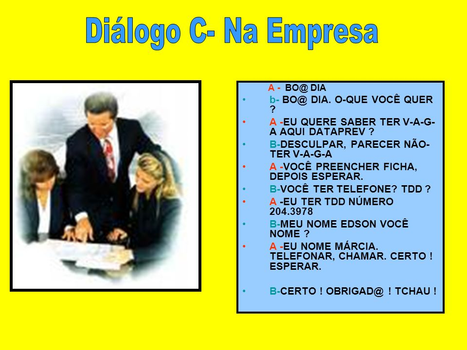 Diálogo C- Na Empresa b- BO@ DIA. O-QUE VOCÊ QUER