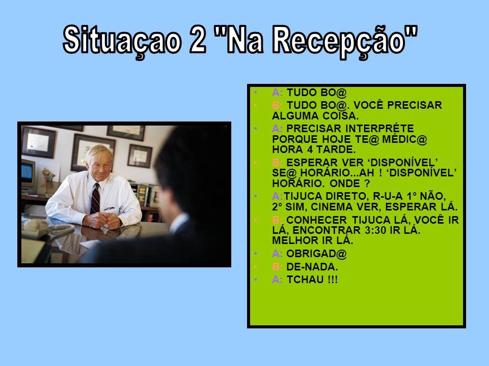 Situaçao 2 Na Recepção A: TUDO BO@