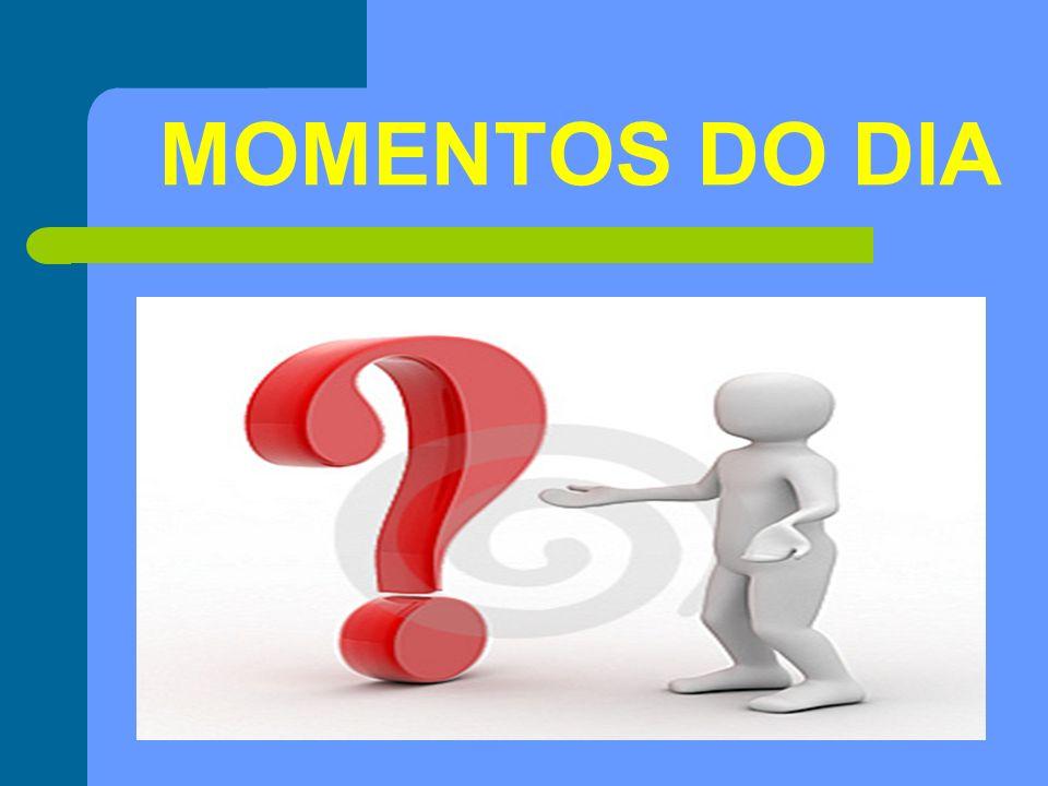 MOMENTOS DO DIA