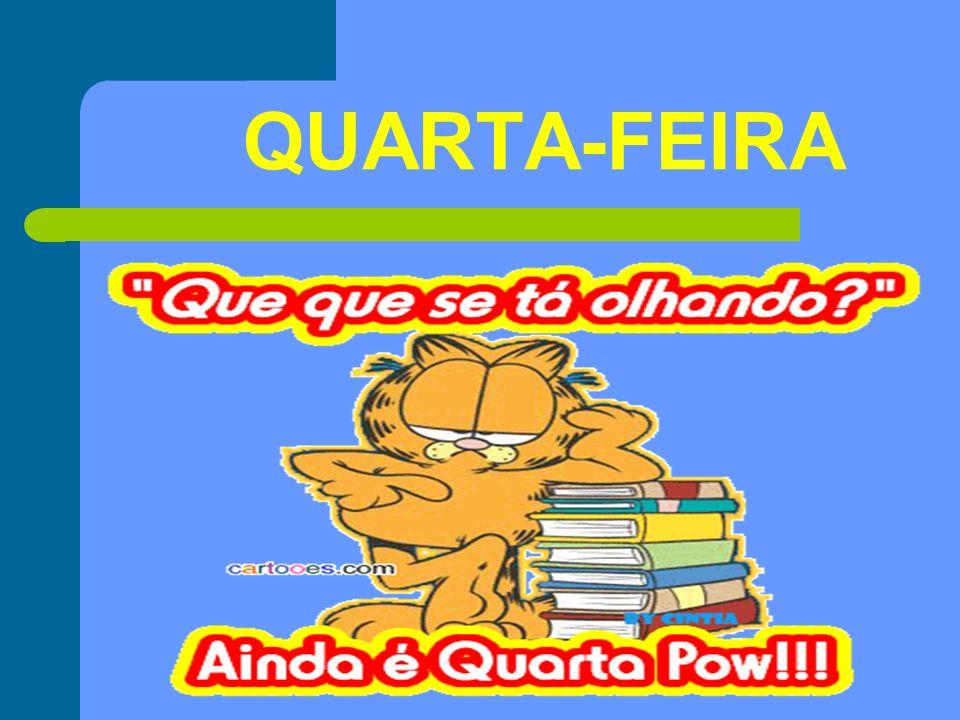 QUARTA-FEIRA