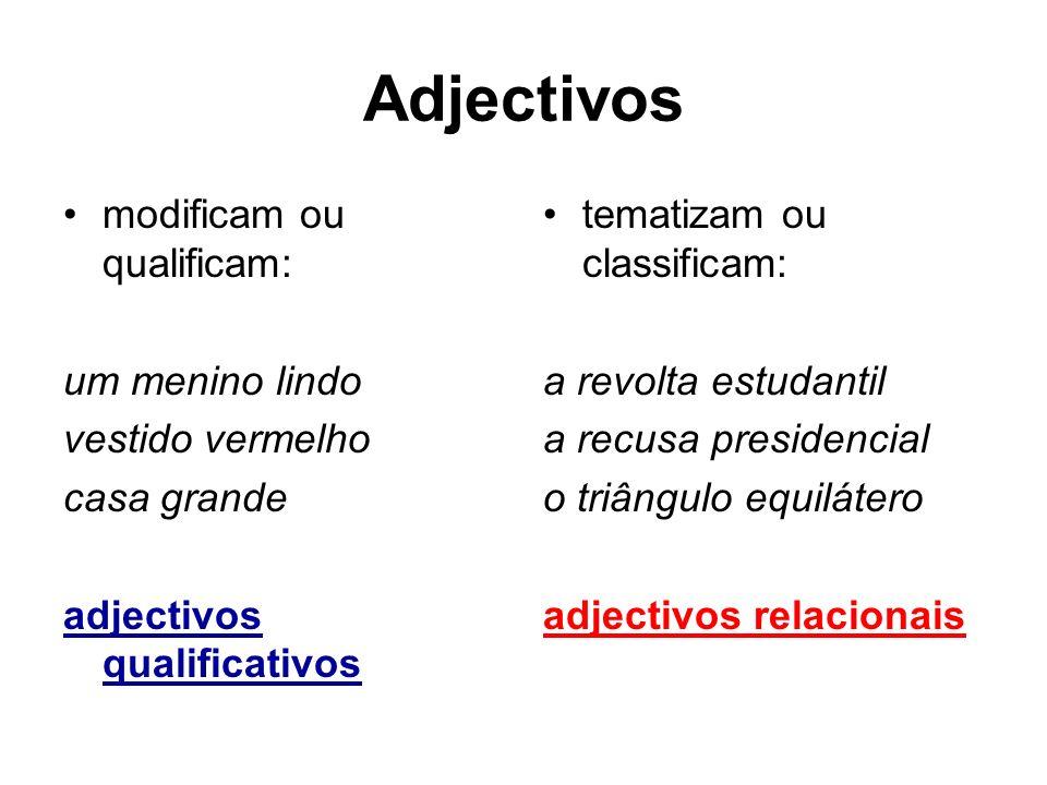 Adjectivos modificam ou qualificam: um menino lindo vestido vermelho