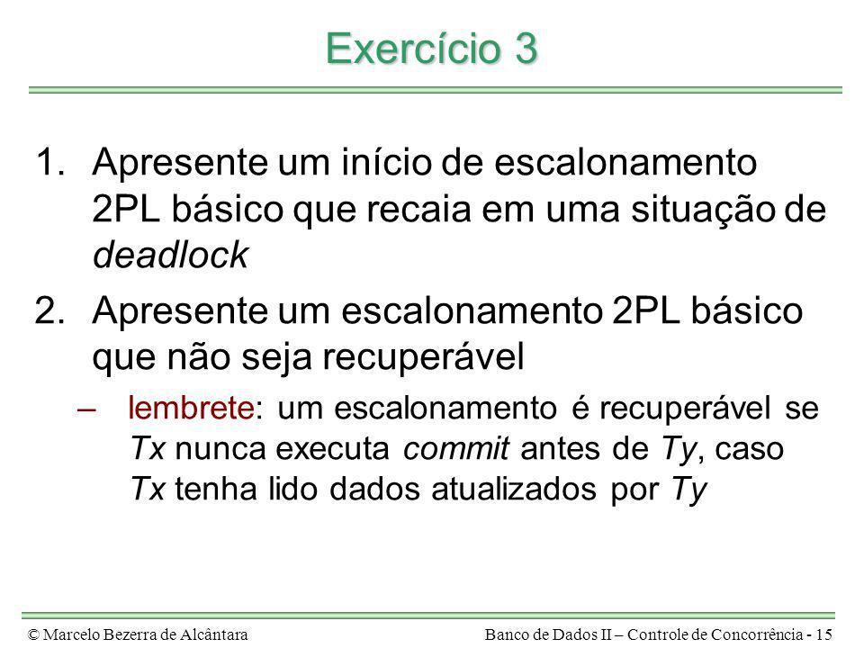 Exercício 3 Apresente um início de escalonamento 2PL básico que recaia em uma situação de deadlock.