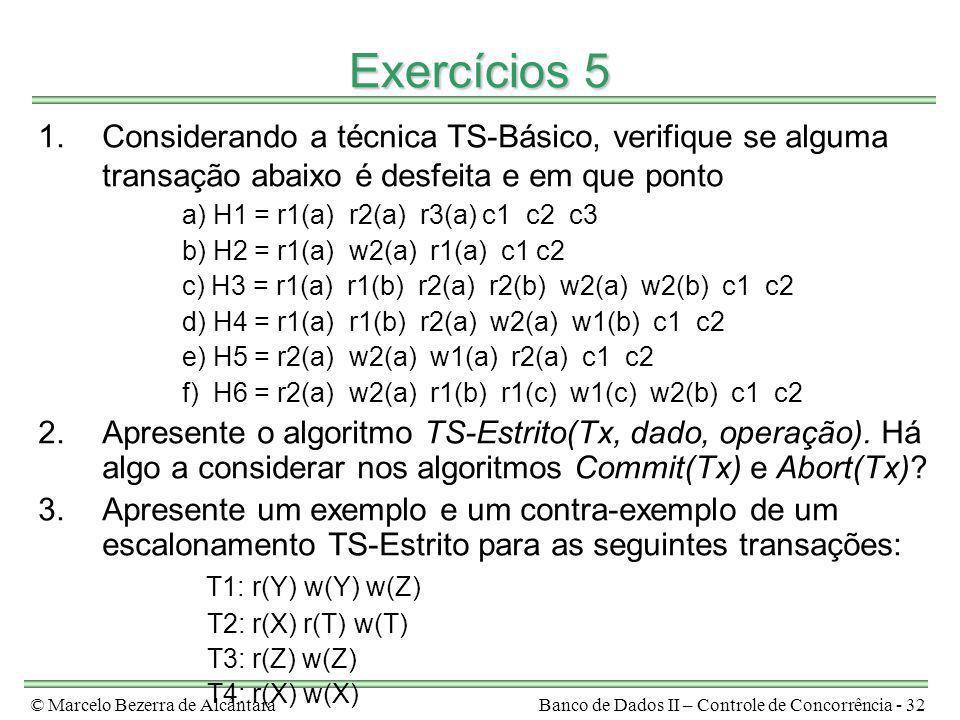 Exercícios 5 Considerando a técnica TS-Básico, verifique se alguma transação abaixo é desfeita e em que ponto.