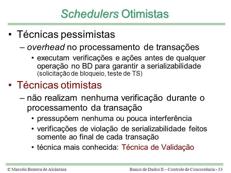 Schedulers Otimistas Técnicas pessimistas Técnicas otimistas