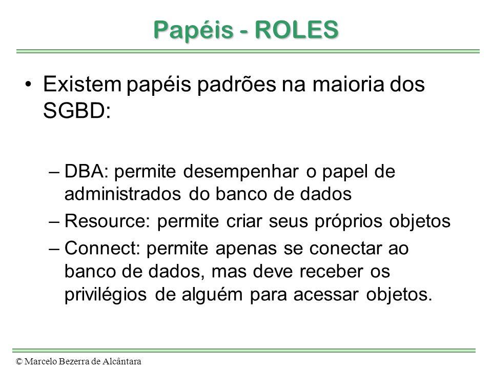 Papéis - ROLES Existem papéis padrões na maioria dos SGBD:
