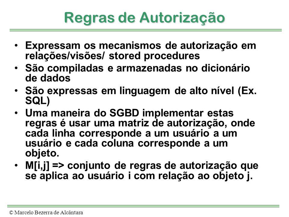 Regras de AutorizaçãoExpressam os mecanismos de autorização em relações/visões/ stored procedures.