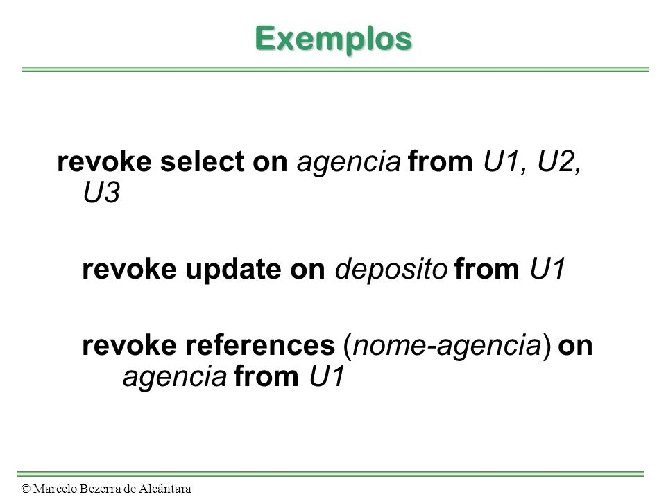Exemplos revoke select on agencia from U1, U2, U3