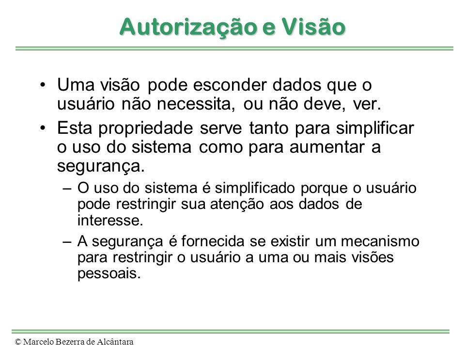 Autorização e Visão Uma visão pode esconder dados que o usuário não necessita, ou não deve, ver.