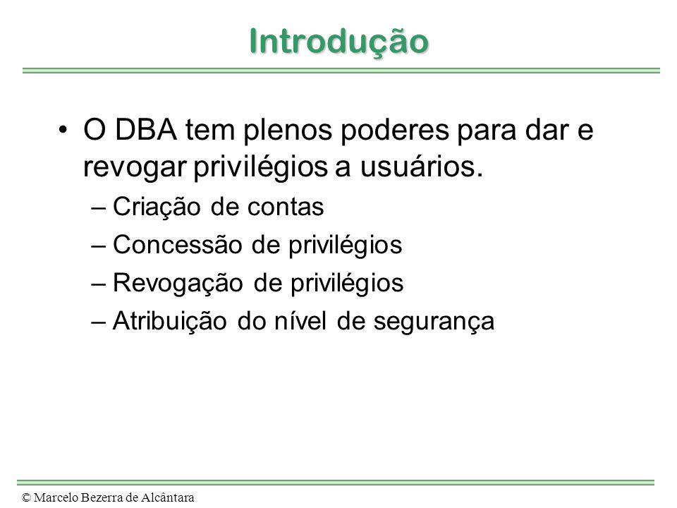 IntroduçãoO DBA tem plenos poderes para dar e revogar privilégios a usuários. Criação de contas. Concessão de privilégios.