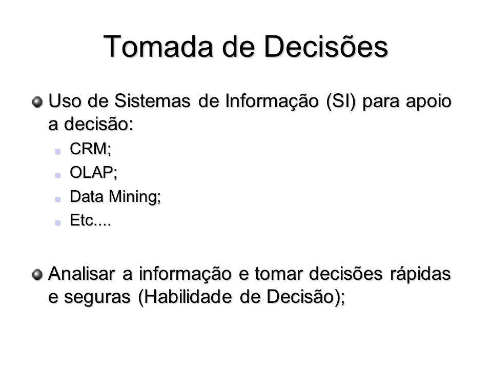 Tomada de Decisões Uso de Sistemas de Informação (SI) para apoio a decisão: CRM; OLAP; Data Mining;