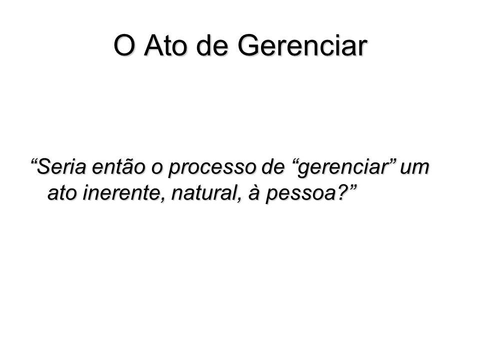 O Ato de Gerenciar Seria então o processo de gerenciar um ato inerente, natural, à pessoa
