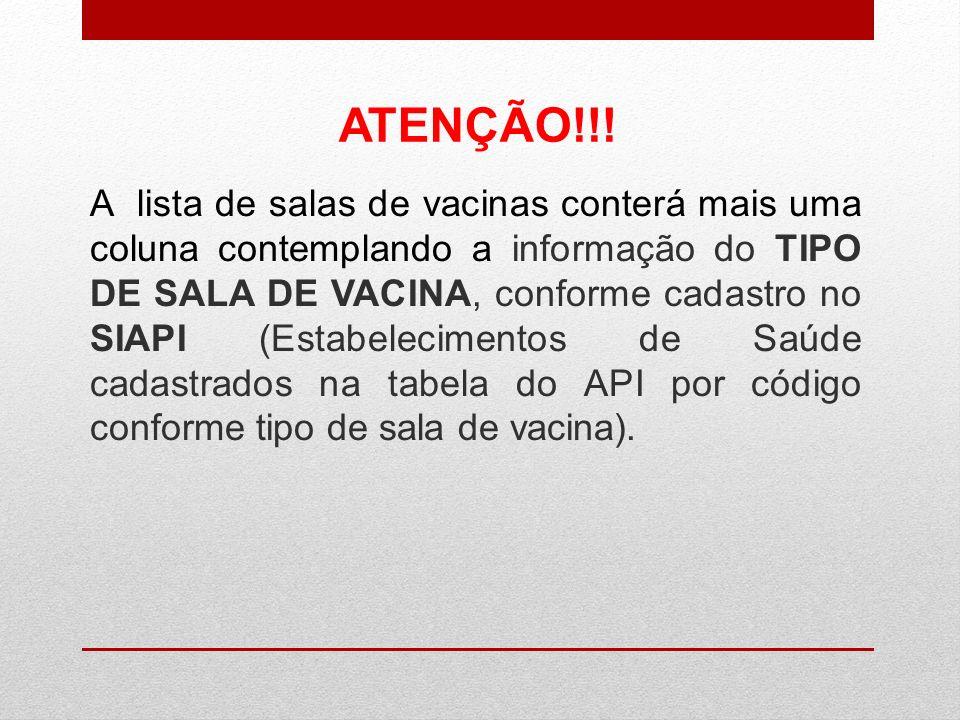 A lista de salas de vacinas conterá mais uma coluna contemplando a informação do TIPO DE SALA DE VACINA, conforme cadastro no SIAPI (Estabelecimentos de Saúde cadastrados na tabela do API por código conforme tipo de sala de vacina).