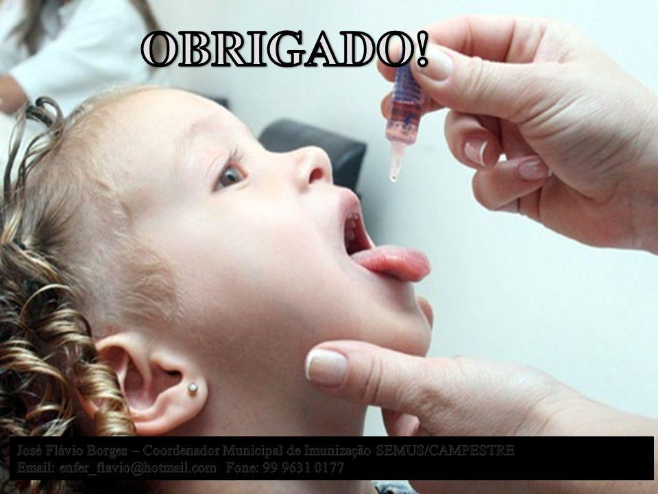 OBRIGADO. José Flávio Borges – Coordenador Municipal de Imunização SEMUS/CAMPESTRE.