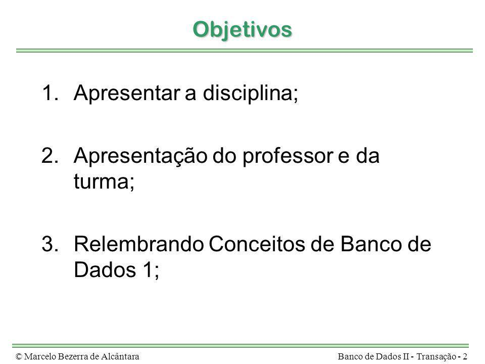 Apresentar a disciplina; Apresentação do professor e da turma;