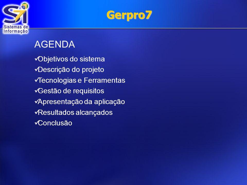 Gerpro7 AGENDA Objetivos do sistema Descrição do projeto