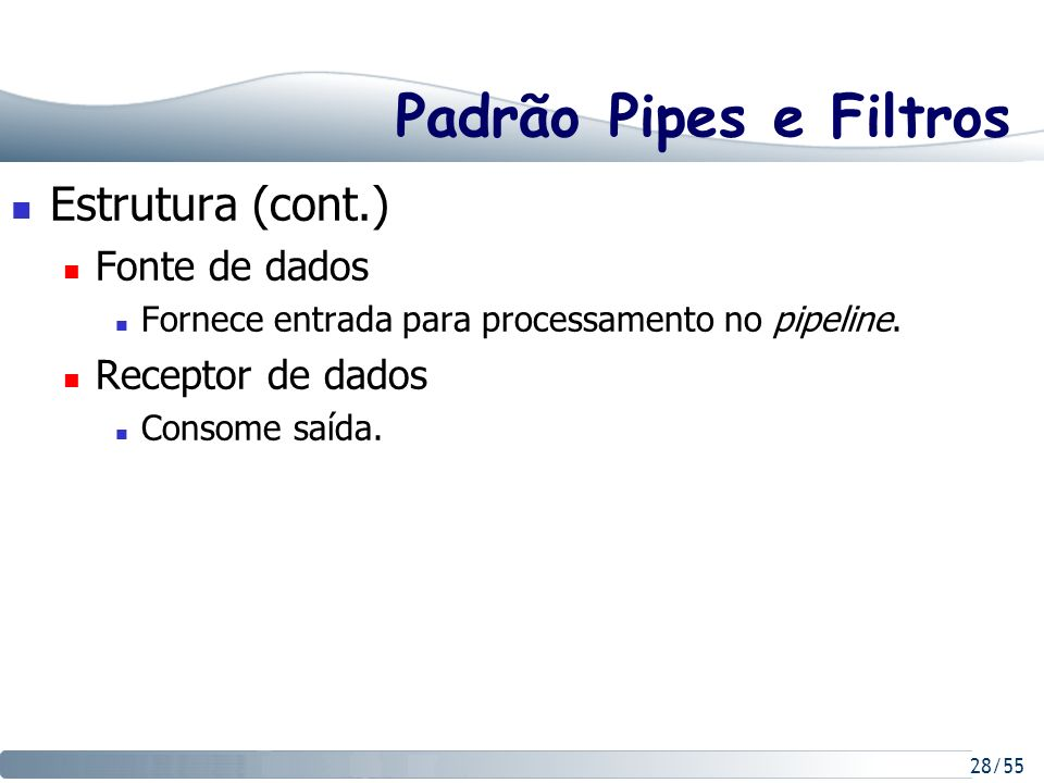 Padrão Pipes e Filtros Estrutura (cont.) Fonte de dados