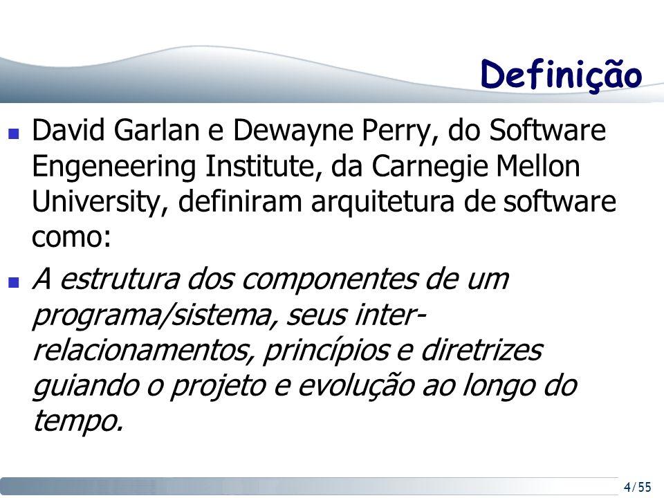 Definição David Garlan e Dewayne Perry, do Software Engeneering Institute, da Carnegie Mellon University, definiram arquitetura de software como: