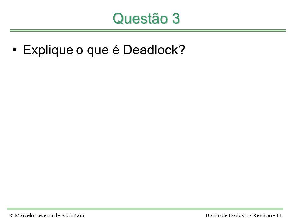 Questão 3 Explique o que é Deadlock © Marcelo Bezerra de Alcântara