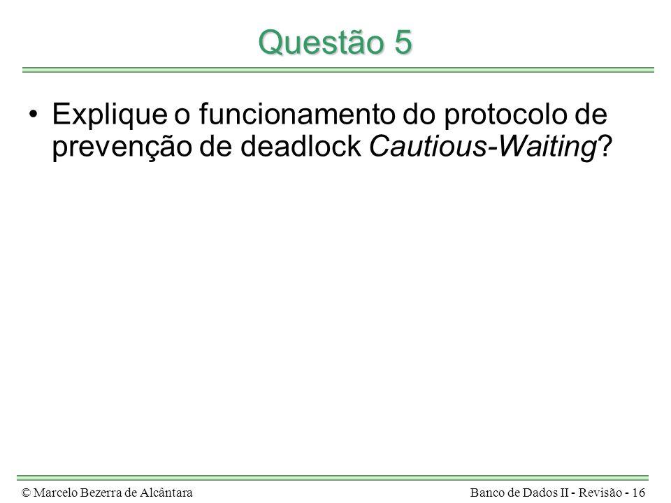 Questão 5 Explique o funcionamento do protocolo de prevenção de deadlock Cautious-Waiting.