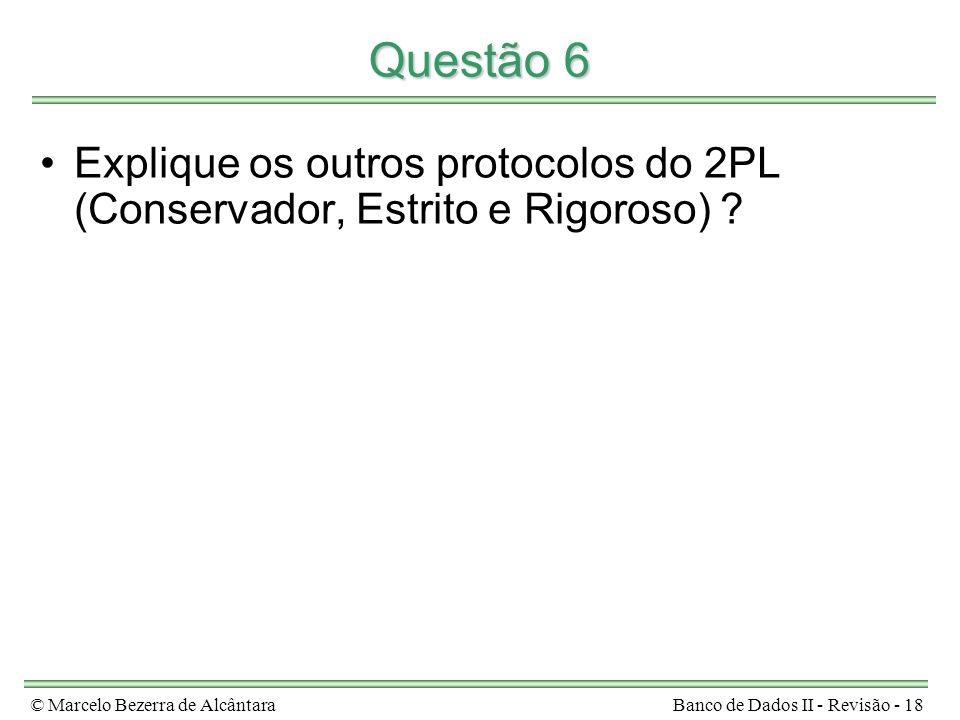 Questão 6 Explique os outros protocolos do 2PL (Conservador, Estrito e Rigoroso) .