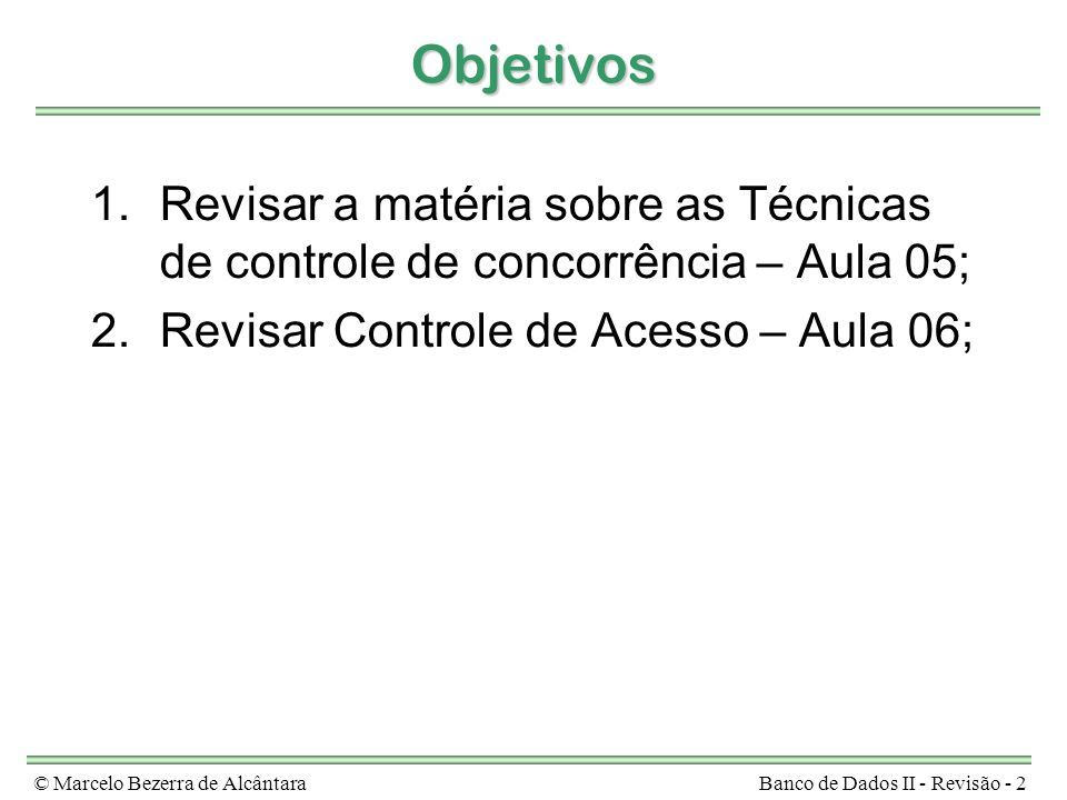 Objetivos Revisar a matéria sobre as Técnicas de controle de concorrência – Aula 05; Revisar Controle de Acesso – Aula 06;