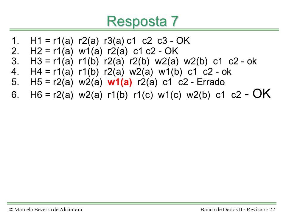 Resposta 7 H1 = r1(a) r2(a) r3(a) c1 c2 c3 - OK
