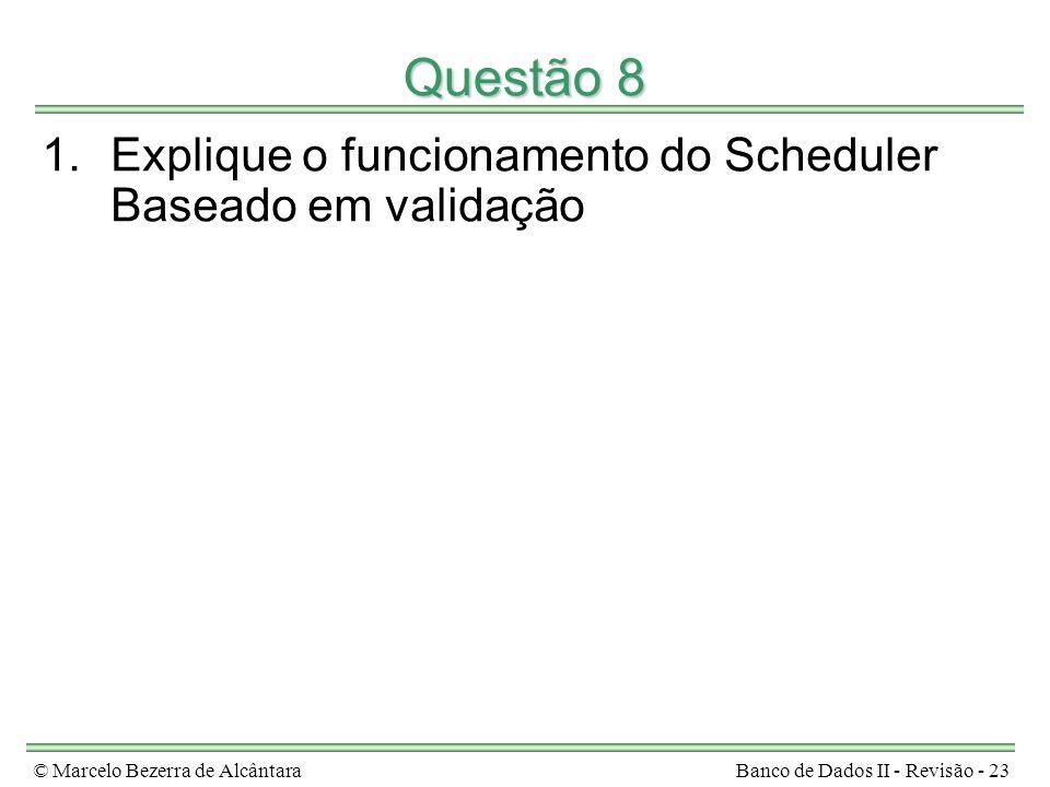 Questão 8 Explique o funcionamento do Scheduler Baseado em validação