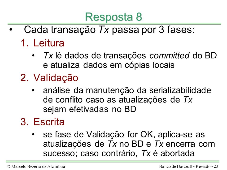 Resposta 8 Cada transação Tx passa por 3 fases: Leitura Validação