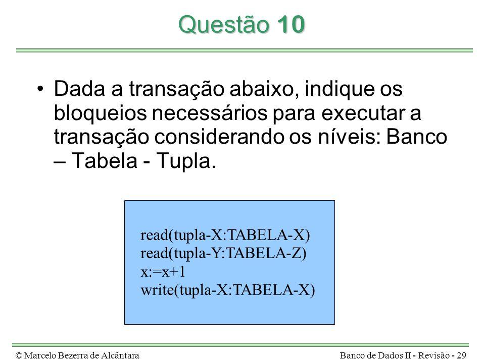 Questão 10 Dada a transação abaixo, indique os bloqueios necessários para executar a transação considerando os níveis: Banco – Tabela - Tupla.