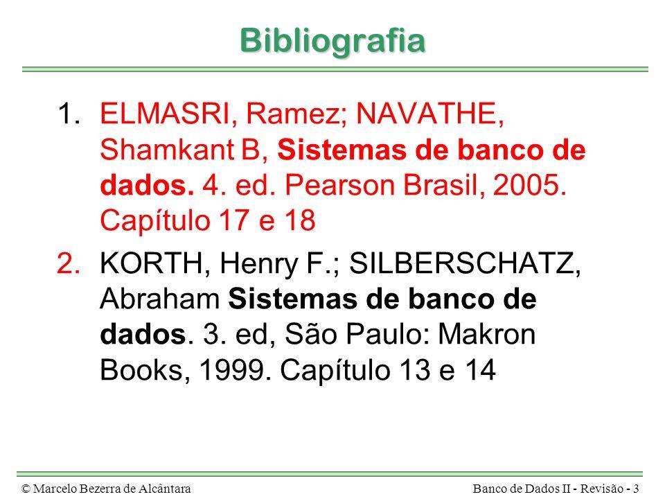 Bibliografia ELMASRI, Ramez; NAVATHE, Shamkant B, Sistemas de banco de dados. 4. ed. Pearson Brasil, 2005. Capítulo 17 e 18.