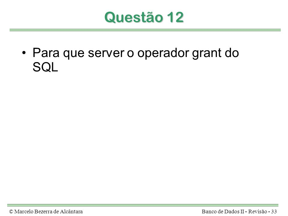 Questão 12 Para que server o operador grant do SQL