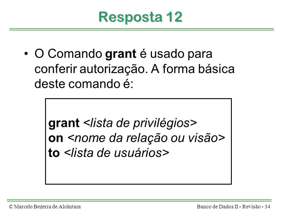 Resposta 12 O Comando grant é usado para conferir autorização. A forma básica deste comando é: grant <lista de privilégios>