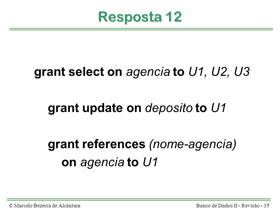 Resposta 12 grant select on agencia to U1, U2, U3