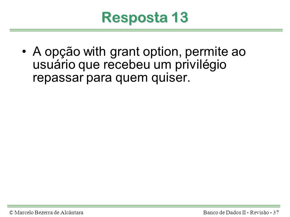 Resposta 13 A opção with grant option, permite ao usuário que recebeu um privilégio repassar para quem quiser.