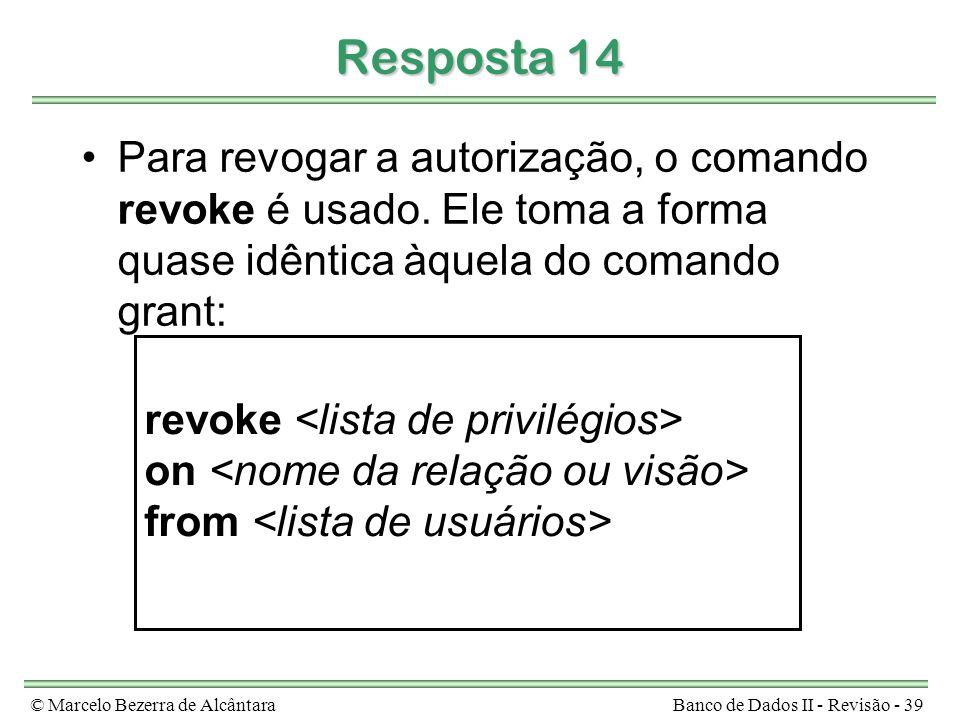 Resposta 14 Para revogar a autorização, o comando revoke é usado. Ele toma a forma quase idêntica àquela do comando grant: