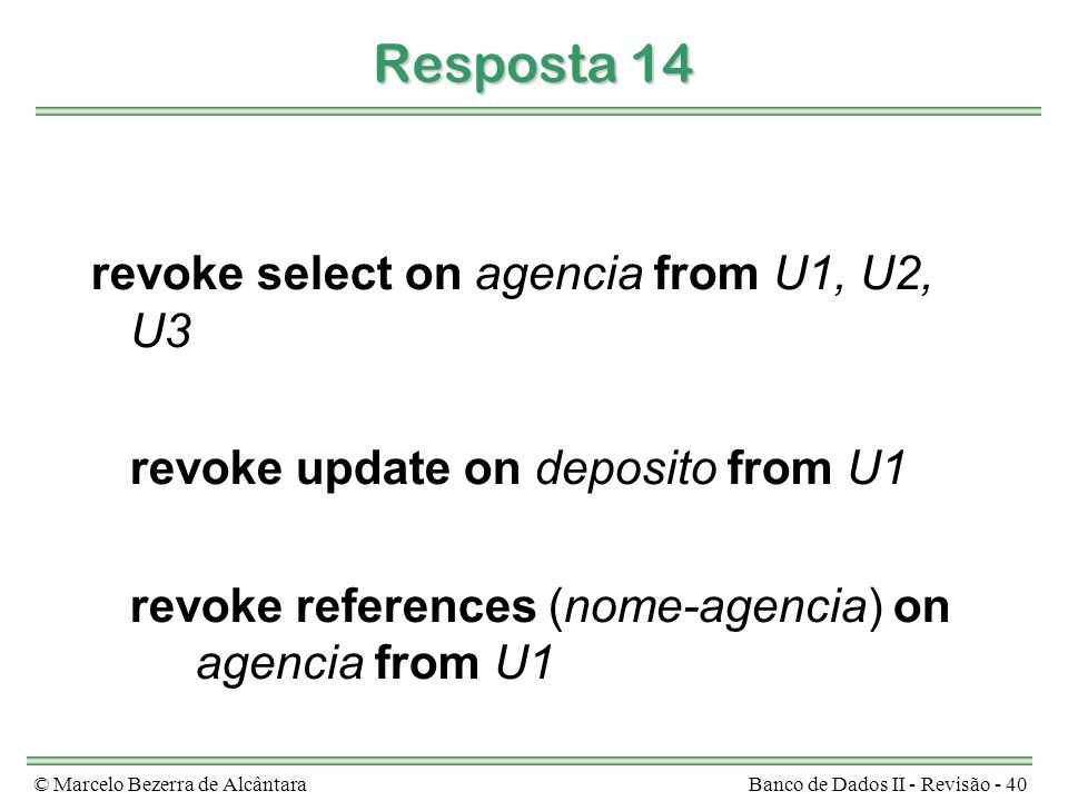 Resposta 14 revoke select on agencia from U1, U2, U3